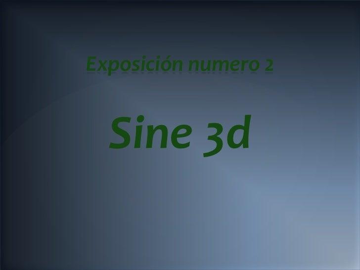 Exposición numero 2  Sine 3d