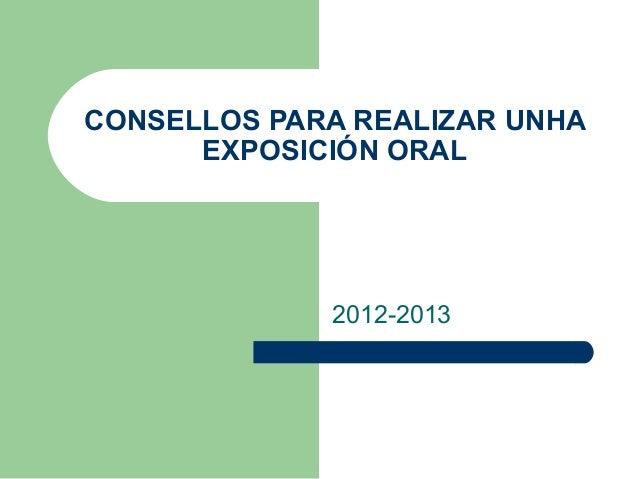 CONSELLOS PARA REALIZAR UNHA      EXPOSICIÓN ORAL             2012-2013