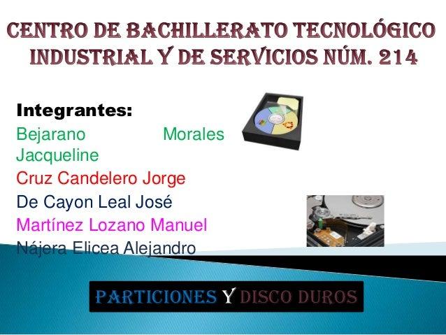 Integrantes:Bejarano           MoralesJacquelineCruz Candelero JorgeDe Cayon Leal JoséMartínez Lozano ManuelNájera Elicea ...