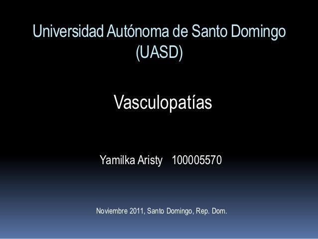 Universidad Autónoma de Santo Domingo                (UASD)              Vasculopatías          Yamilka Aristy 100005570  ...