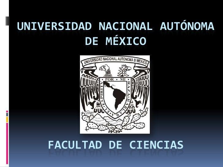 Universidad nacional autónoma de méxicoFACULTAD DE CIENCIAS<br />