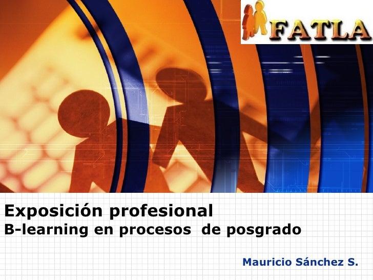 Mauricio Sánchez S. Exposición profesional B-learning en procesos  de posgrado