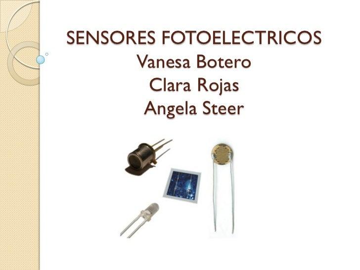 SENSORES FOTOELECTRICOS      Vanesa Botero       Clara Rojas       Angela Steer