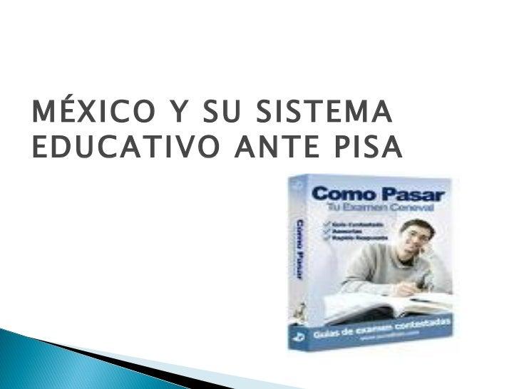 MÉXICO Y SU SISTEMA EDUCATIVO ANTE PISA