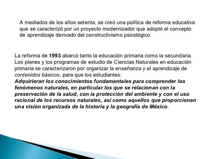 A mediados de los años setenta, se creó una política de reforma educativa que se caracterizó por un proyecto modernizador ...