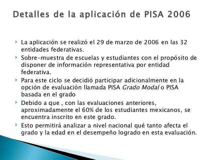 Detalles de la aplicación de PISA 2006 <ul><li>La aplicación se realizó el 29 de marzo de 2006   en las 32 entidades feder...