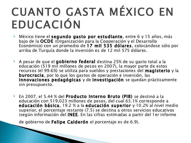 CUANTO GASTA MÉXICO EN EDUCACIÓN <ul><li>México tiene el  segundo gasto por estudiante , entre 6 y 15 años, más bajo de la...