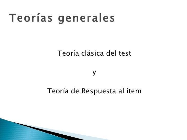 Teorías generales Teoría clásica del test y Teoría de Respuesta al ítem