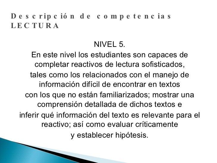 Descripción de competencias LECTURA NIVEL 5. En este nivel los estudiantes son capaces de completar reactivos de lectura s...