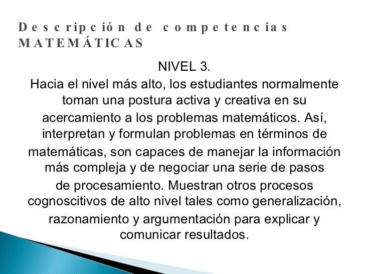 Descripción de competencias MATEMÁTICAS NIVEL 3. Hacia el nivel más alto, los estudiantes normalmente toman una postura ac...