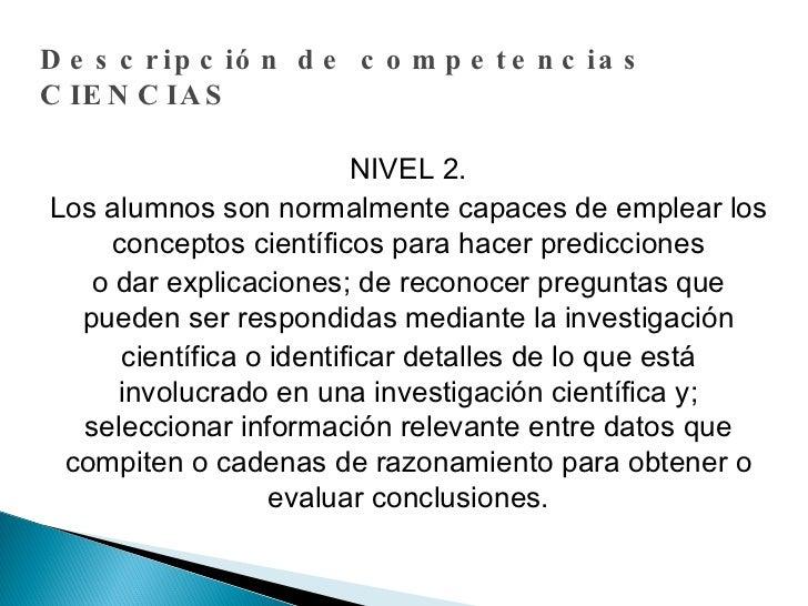 Descripción de competencias CIENCIAS NIVEL 2. Los alumnos son normalmente capaces de emplear los conceptos científicos par...