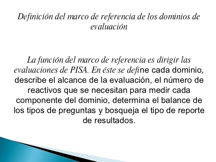Definición del marco de referencia de los dominios de evaluación La función del marco de referencia es dirigir las evaluac...
