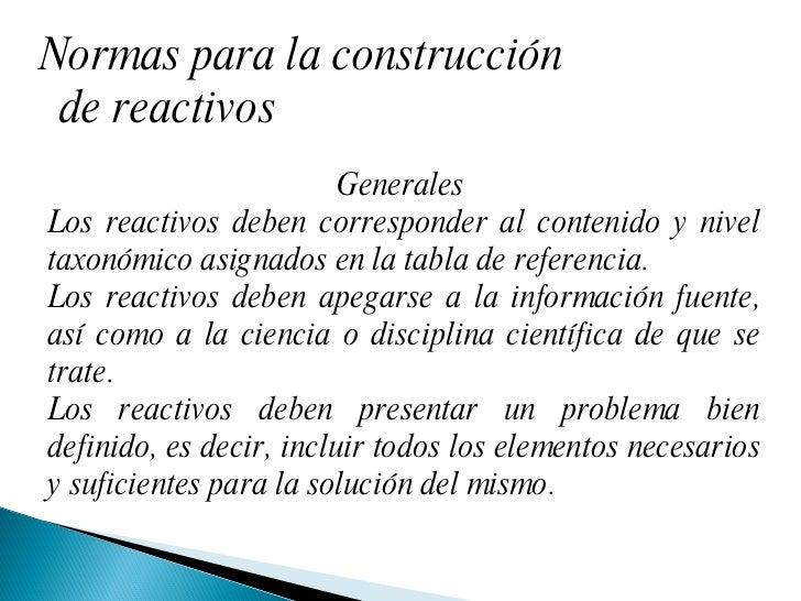 Normas para la construcción de reactivos Generales  Los reactivos deben corresponder al contenido y nivel taxonómico asign...