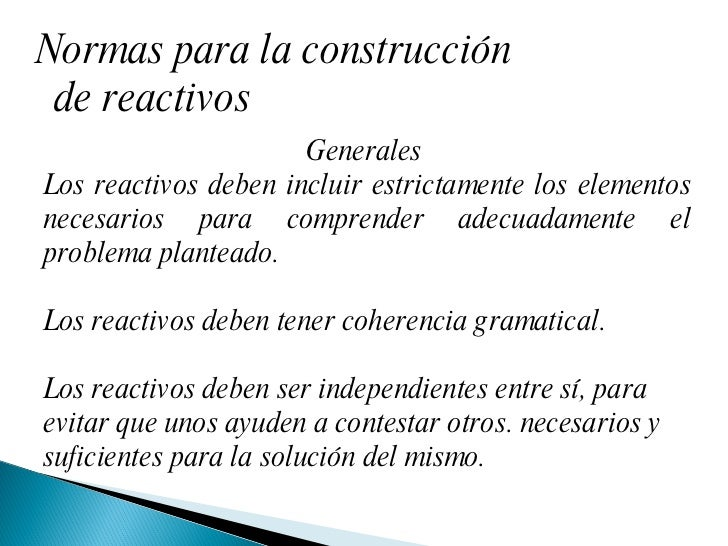 Normas para la construcción de reactivos Generales  Los reactivos deben incluir estrictamente los elementos necesarios par...