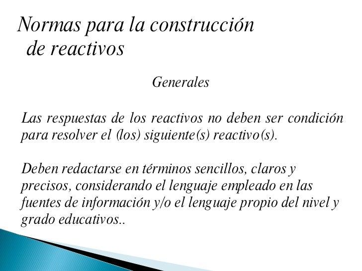 Normas para la construcción de reactivos Generales  Las respuestas de los reactivos no deben ser condición para resolver e...