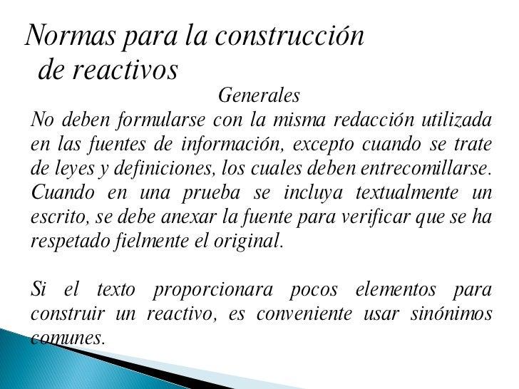Normas para la construcción de reactivos Generales  No deben formularse con la misma redacción utilizada en las fuentes de...