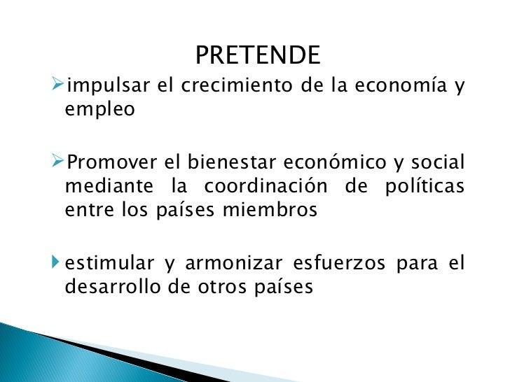 <ul><li>PRETENDE </li></ul><ul><li>impulsar el crecimiento de la economía y empleo </li></ul><ul><li>Promover el bienestar...