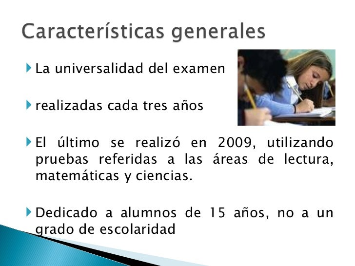 <ul><li>La universalidad del examen  </li></ul><ul><li>realizadas cada tres años </li></ul><ul><li>El último se realizó en...