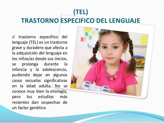 (TEL) TRASTORNO ESPECIFICO DEL LENGUAJE El trastorno específico del lenguaje (TEL) es un trastorno grave y duradero que af...