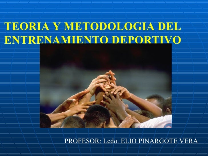 TEORIA Y METODOLOGIA DEL ENTRENAMIENTO DEPORTIVO PROFESOR: Lcdo. ELIO PINARGOTE VERA