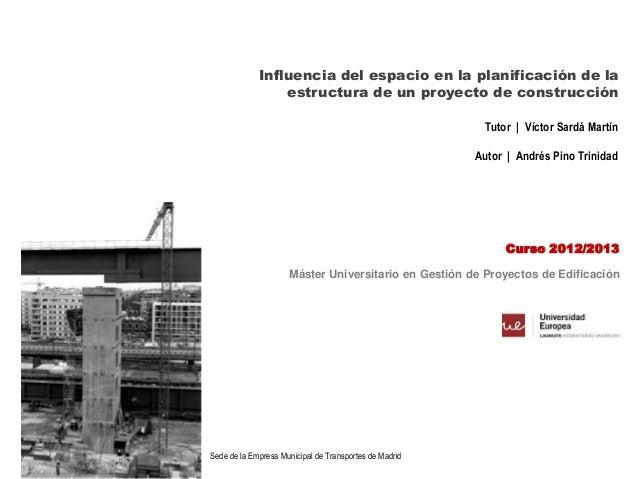Influencia del espacio en la planificación de la estructura de un proyecto de construcción Máster Universitario en Gestión...