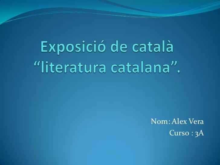"""Exposició de català """"literatura catalana"""". <br />Nom: Alex Vera<br />Curso : 3A<br />"""