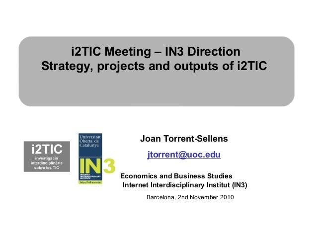 Joan Torrent-Sellens jtorrent@uoc.edu Economics and Business Studies Internet Interdisciplinary Institut (IN3) i2TIC Meeti...