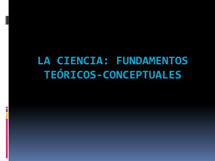 La ciencia: fundamentos teóricos-conceptuales<br />