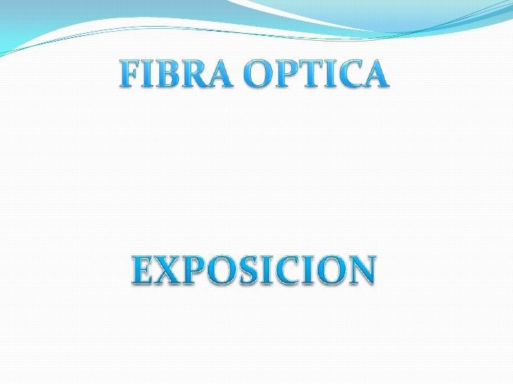 FIBRA OPTICA<br />EXPOSICION<br />