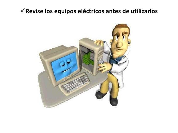 <ul><li>Revise los equipos eléctricos antes de utilizarlos</li></li></ul><li><ul><li>Todo equipo de trabajo con tensión su...