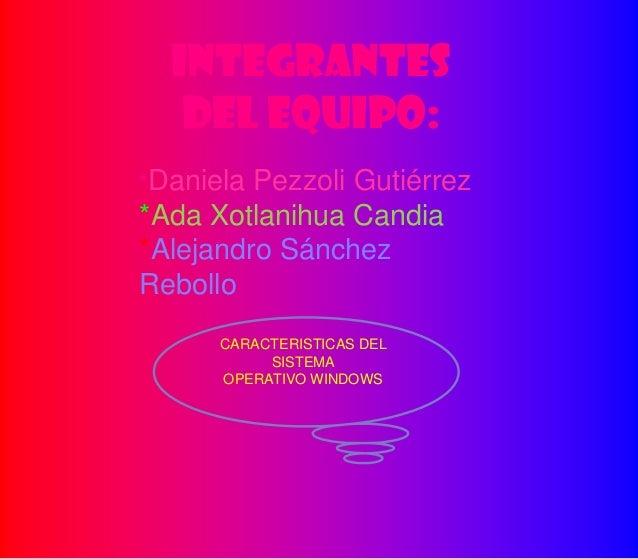Integrantes del equipo: *Daniela Pezzoli Gutiérrez *Ada Xotlanihua Candia *Alejandro Sánchez Rebollo CARACTERISTICAS DEL S...