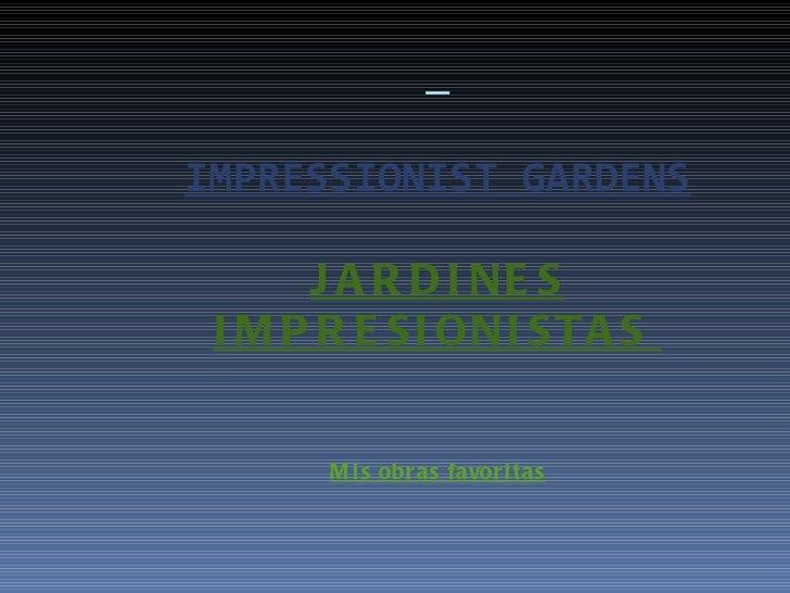 IMPRESSIONIST GARDENS JARDINES IMPRESIONISTAS  Mis obras favoritas