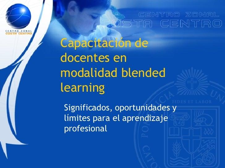 Capacitación de docentes en modalidad blended learning Significados, oportunidades y límites para el aprendizaje profesional