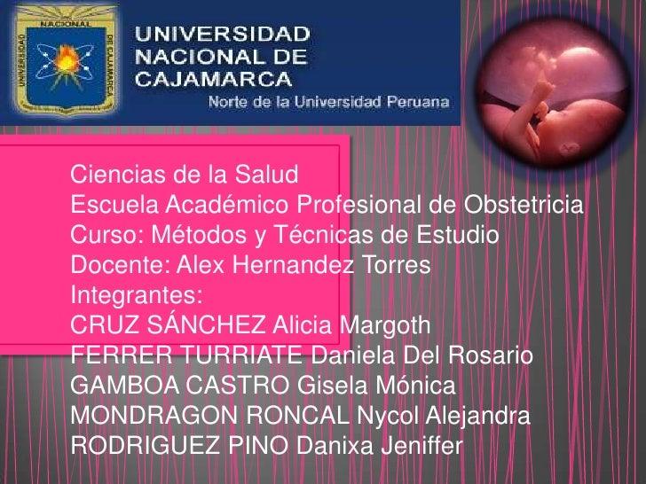 Ciencias de la SaludEscuela Académico Profesional de ObstetriciaCurso: Métodos y Técnicas de EstudioDocente: Alex Hernande...