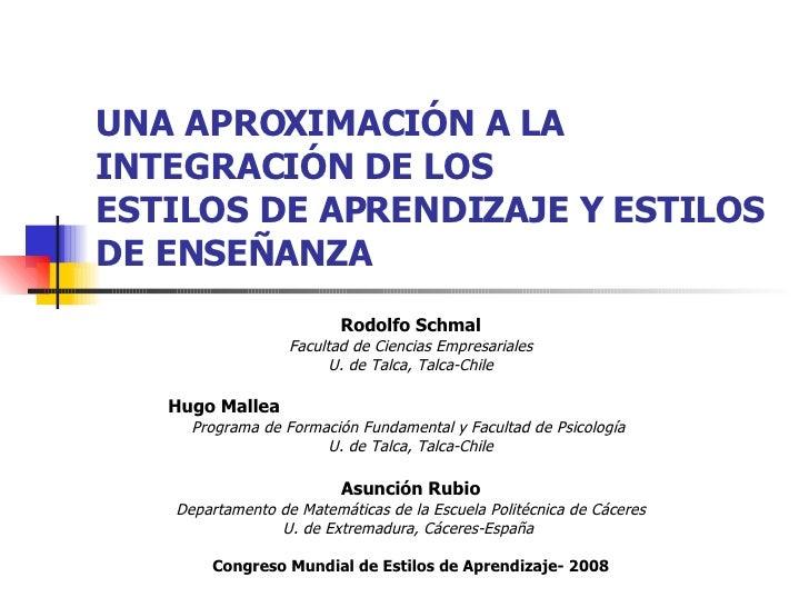 UNA APROXIMACIÓN A LA INTEGRACIÓN DE LOS  ESTILOS DE APRENDIZAJE Y ESTILOS DE ENSEÑANZA Rodolfo Schmal Facultad de Ciencia...