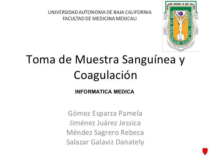 Toma de Muestra Sanguínea y Coagulación Gómez Esparza Pamela Jiménez Juárez Jessica Méndez Sagrero Rebeca Salazar Galaviz ...