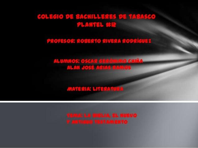Colegio de bachilleres de tabasco plantel #12 profesor: Roberto rivera rodríguez  Alumnos: Oscar Gerónimo chiña Alan José ...