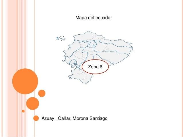 Mapa del ecuador  Zona 6  Azuay , Cañar, Morona Santiago