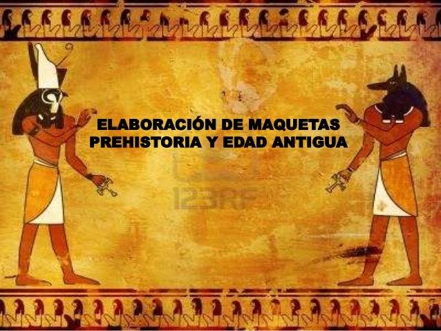 ELABORACIÓN DE MAQUETAS PREHISTORIA Y EDAD ANTIGUA