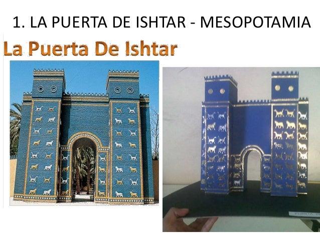 1. LA PUERTA DE ISHTAR - MESOPOTAMIA