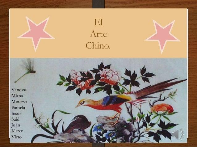El Arte Chino. Vanessa Mirna Minerva Pamela Jesús Said Juan Karen Virto