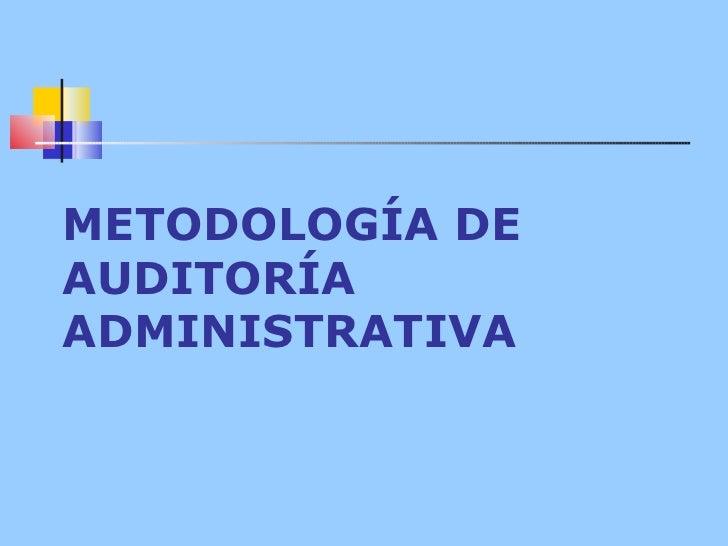 METODOLOGÍA DE AUDI T ORÍA ADMINISTRATIVA