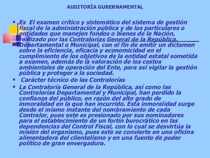 AUDITORÍA GUBERNAMENTAL <ul><li>Es El examen crítico y sistemático del sistema de gestión fiscal de la administración púb...