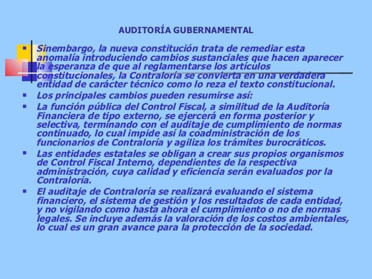 AUDITORÍA GUBERNAMENTAL <ul><li>Sinembargo, la nueva constitución trata de remediar esta anomalía introduciendo cambios su...