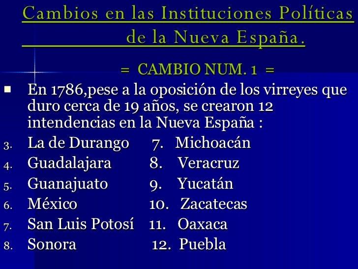 Cambios en las Instituciones Políticas  de la Nueva España. <ul><li>=  CAMBIO NUM. 1  = </li></ul><ul><li>En 1786,pese a l...