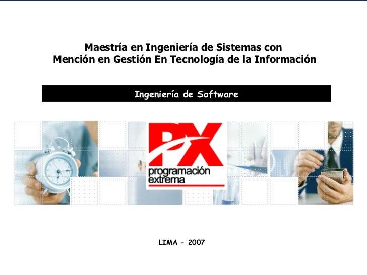 Maestría en Ingeniería de Sistemas con  Mención en Gestión En Tecnología de la Información Ingeniería de Software LIMA - 2...