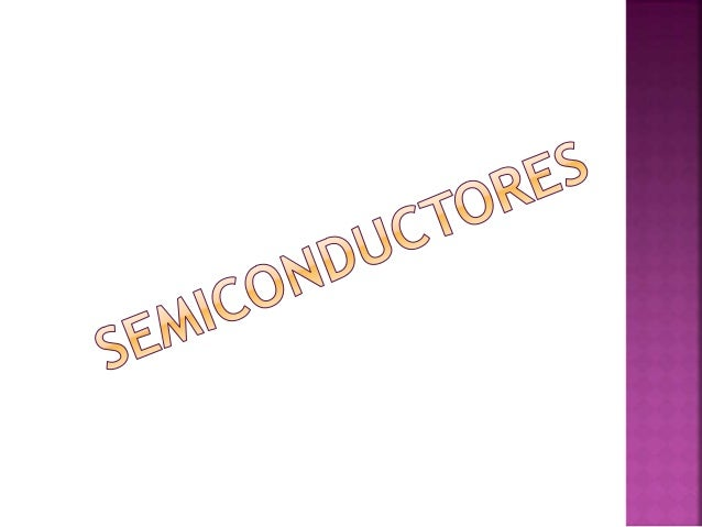 TIPOS DE SEMICONDUCTORES SEMICONDUCTORES INTRÍNSECOS SEMICONDUCTORES EXTRÍNSECOS MATERIAL TIPO N MATERIAL TIPO P