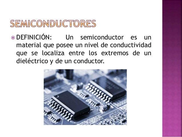  Son aquellos semiconductores que se han refinado cuidadosamente con el objetivo de reducir las impurezas hasta un nivel ...