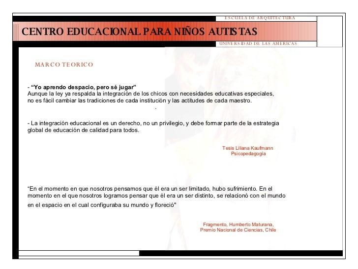 """CENTRO EDUCACIONAL PARA NIÑOS AUTISTAS ESCUELA DE ARQUITECTURA UNIVERSIDAD DE LAS AMERICAS MARCO TEORICO -  """"Yo aprendo de..."""
