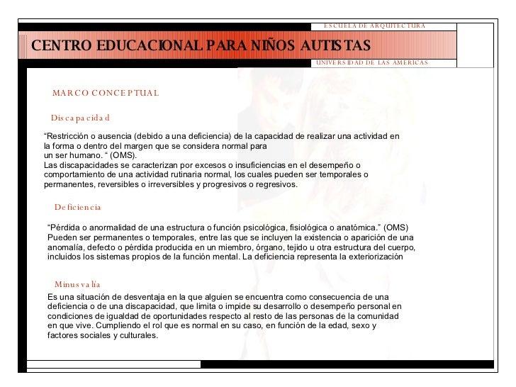 """CENTRO EDUCACIONAL PARA NIÑOS AUTISTAS ESCUELA DE ARQUITECTURA UNIVERSIDAD DE LAS AMERICAS MARCO CONCEPTUAL """" Pérdida o an..."""
